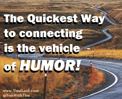 Tim Gard Meme: Humor is the Quickest Way